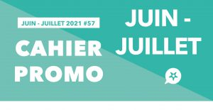 Read more about the article CAHIER PROMO JUIN – JUILLET 2021